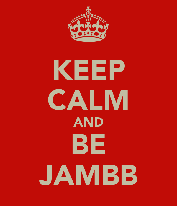 KEEP CALM AND BE JAMBB