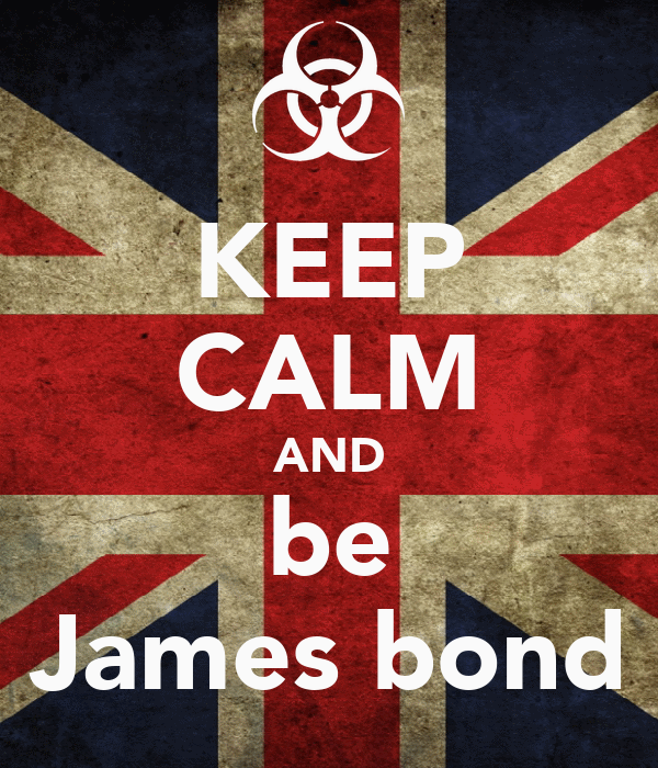 KEEP CALM AND be James bond