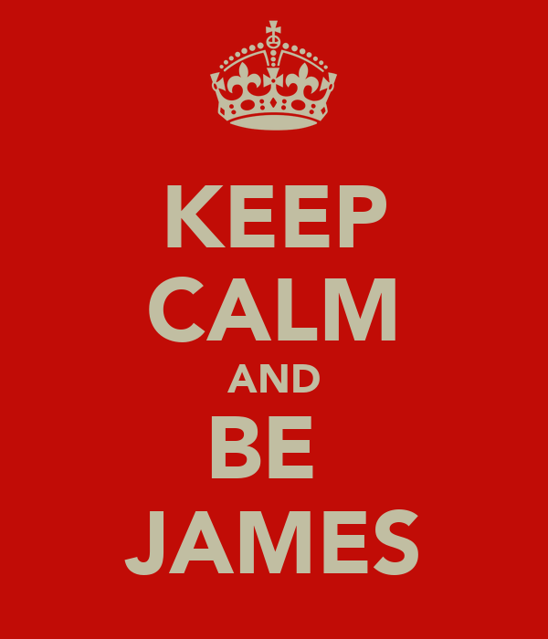 KEEP CALM AND BE  JAMES