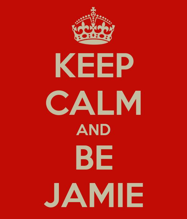KEEP CALM AND BE JAMIE