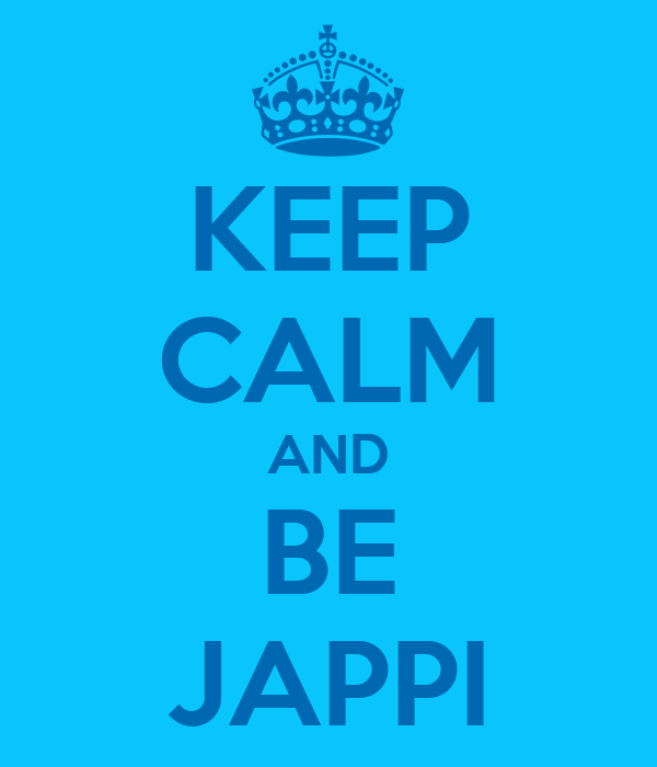 KEEP CALM AND BE JAPPI