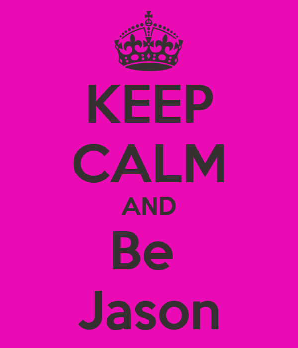 KEEP CALM AND Be  Jason
