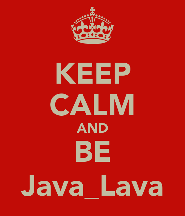 KEEP CALM AND BE Java_Lava