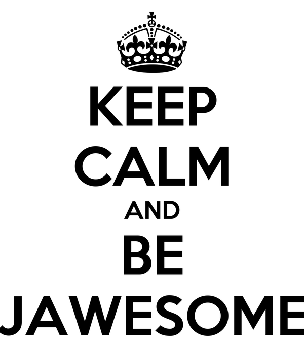 KEEP CALM AND BE JAWESOME