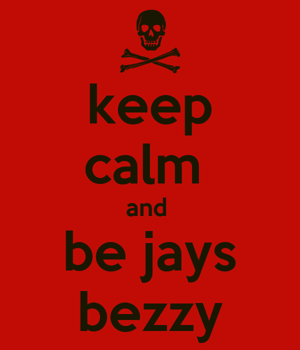 keep calm  and  be jays bezzy