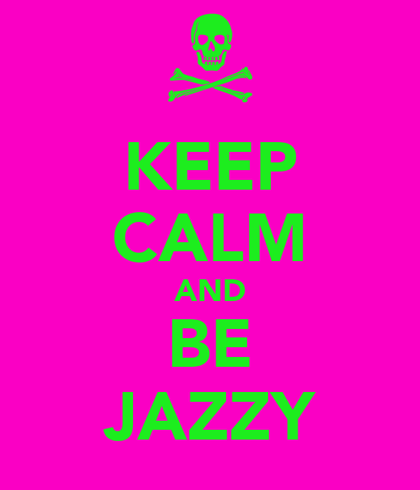KEEP CALM AND BE JAZZY