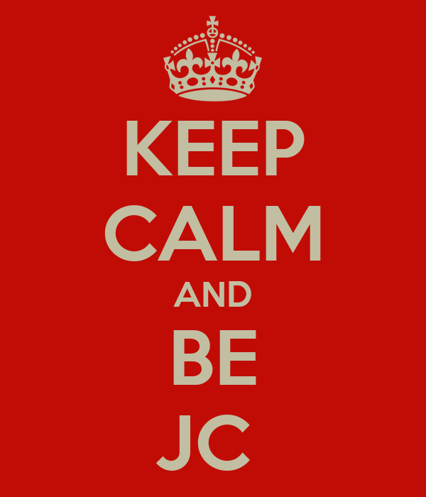 KEEP CALM AND BE JC