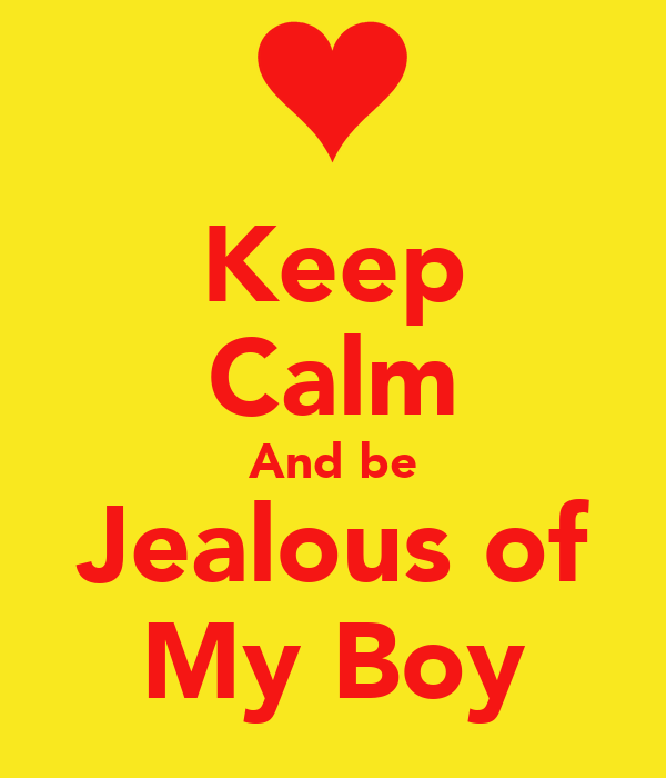 Keep Calm And be Jealous of My Boy
