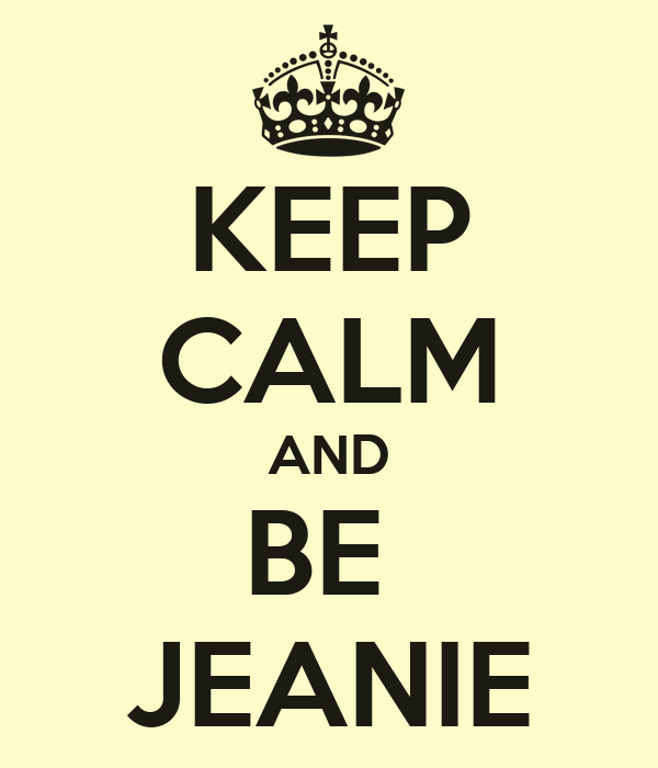 KEEP CALM AND BE  JEANIE