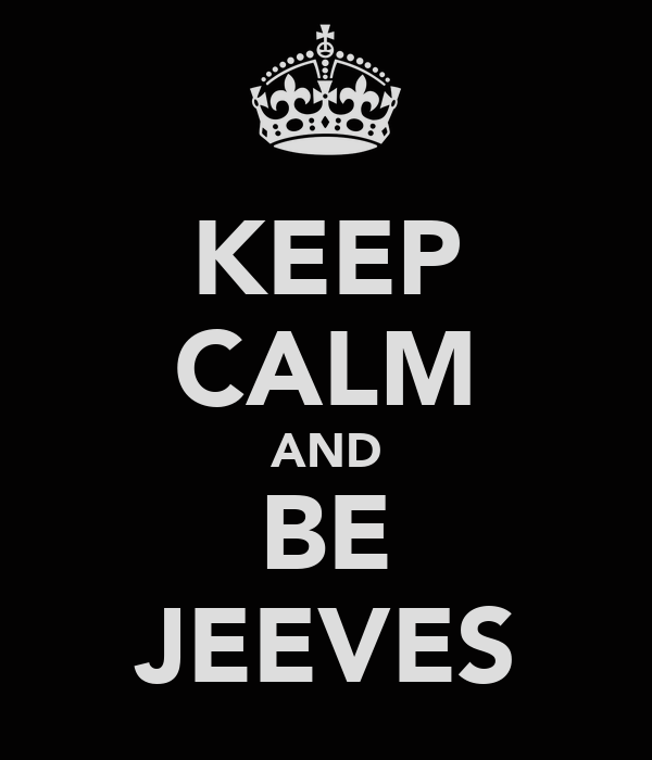 KEEP CALM AND BE JEEVES