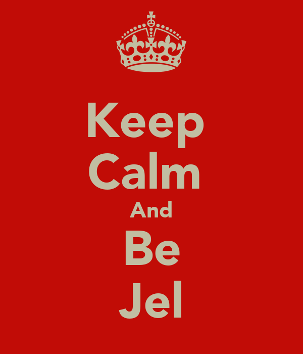 Keep  Calm  And Be Jel