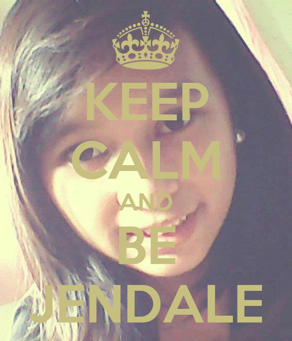 KEEP CALM AND BE JENDALE