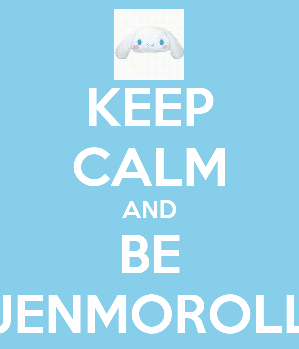 KEEP CALM AND BE JENMOROLL