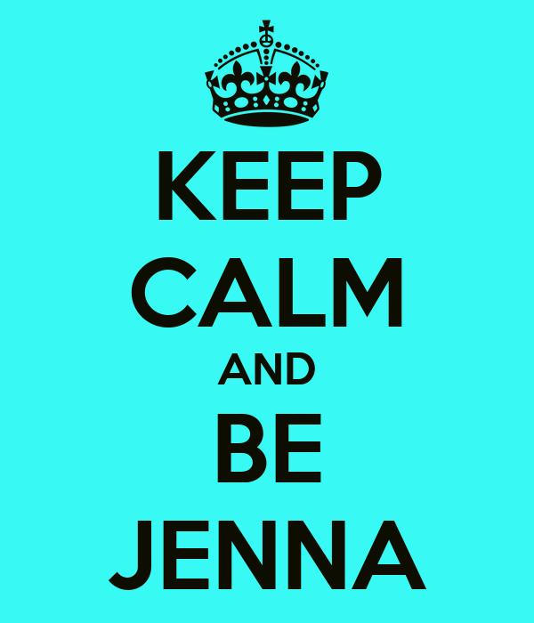 KEEP CALM AND BE JENNA