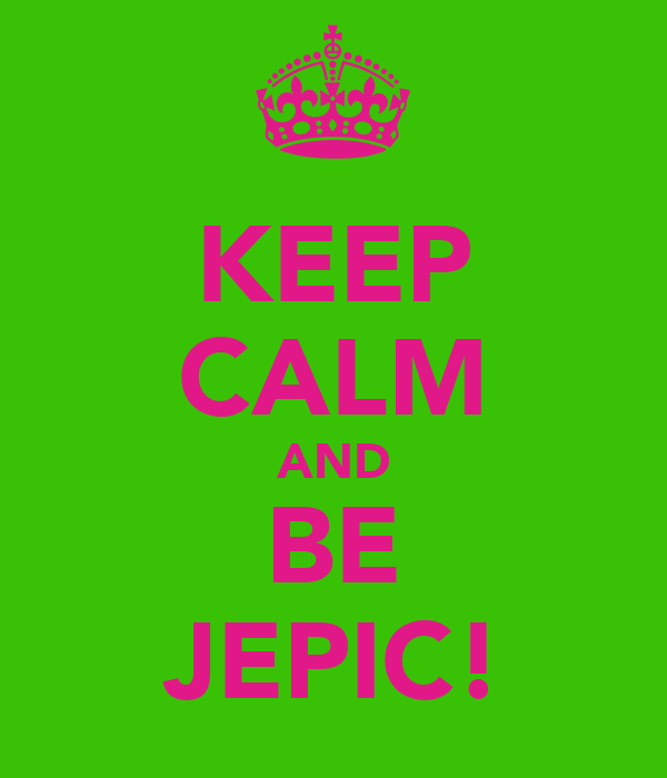 KEEP CALM AND BE JEPIC!