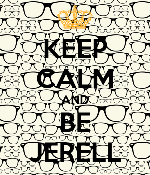 KEEP CALM AND BE JERELL