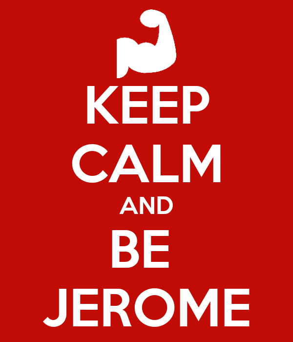 KEEP CALM AND BE  JEROME