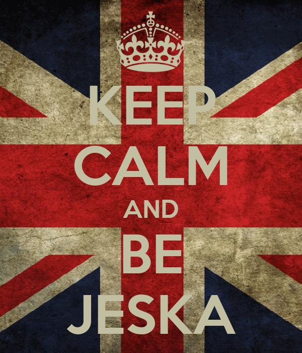 KEEP CALM AND   BE   JESKA