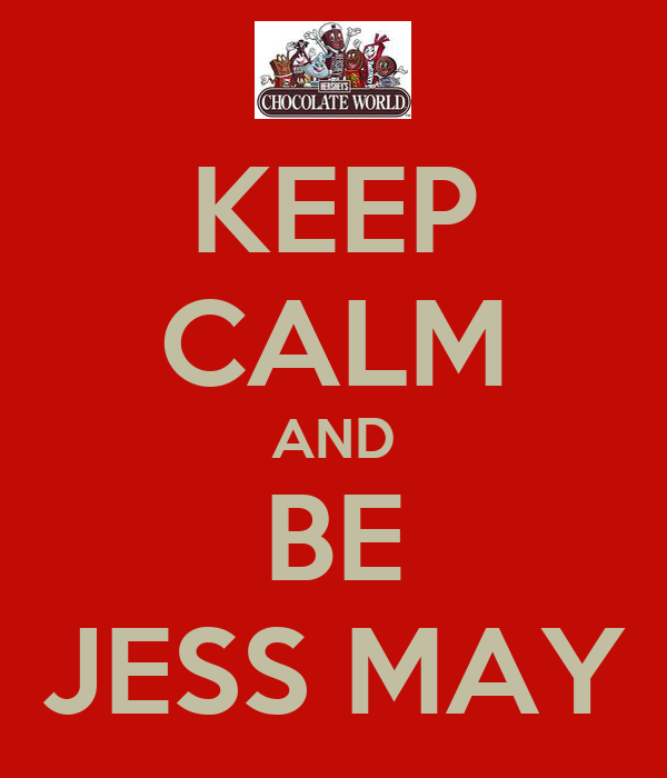 KEEP CALM AND BE JESS MAY
