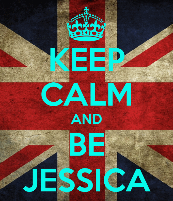 KEEP CALM AND BE JESSICA