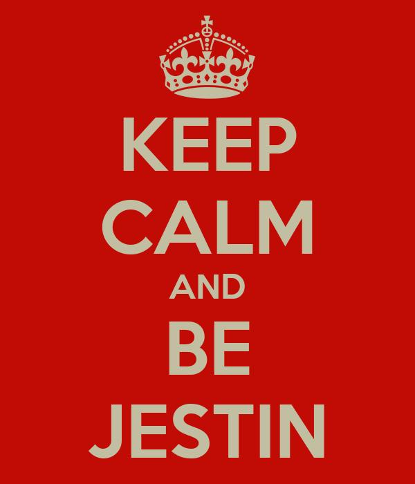 KEEP CALM AND BE JESTIN