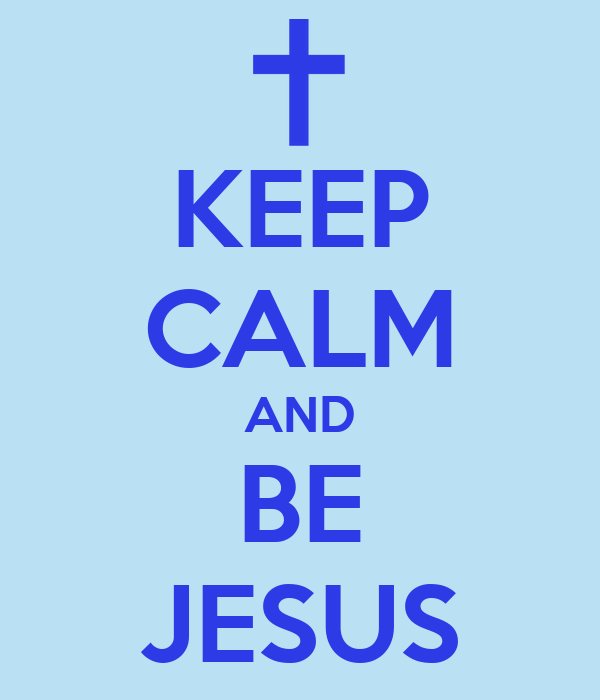 KEEP CALM AND BE JESUS