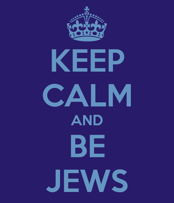 KEEP CALM AND BE JEWS