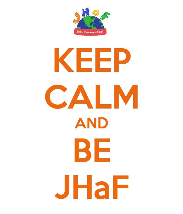 KEEP CALM AND BE JHaF
