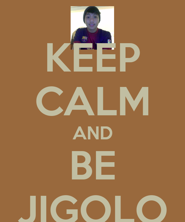 KEEP CALM AND BE JIGOLO