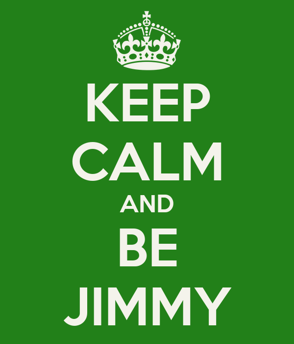 KEEP CALM AND BE JIMMY