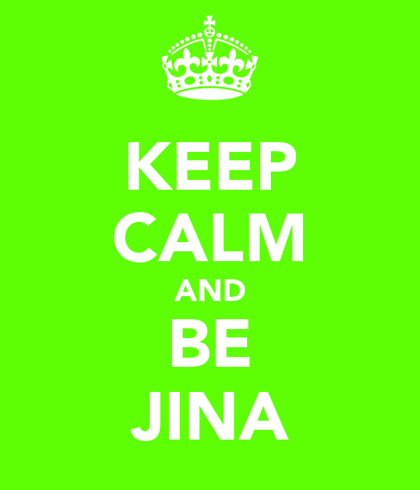 KEEP CALM AND BE JINA