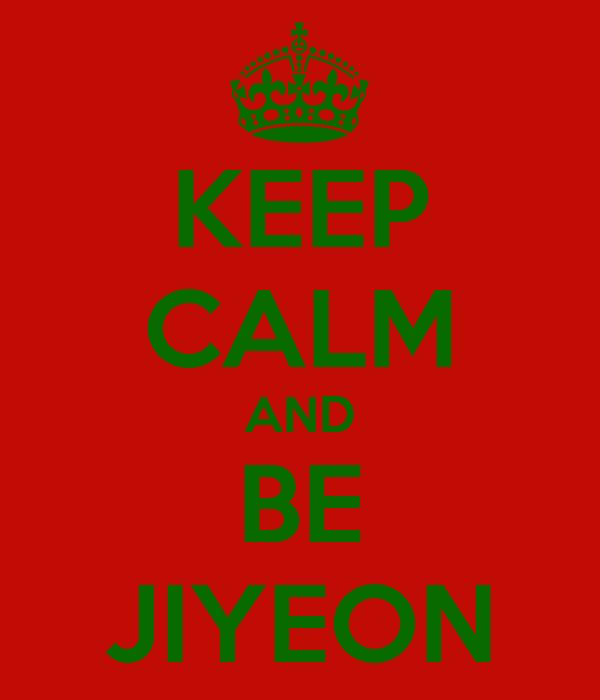 KEEP CALM AND BE JIYEON