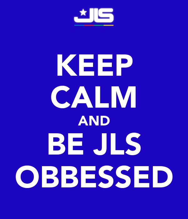 KEEP CALM AND BE JLS OBBESSED