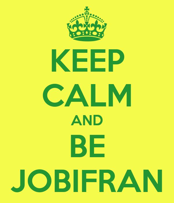 KEEP CALM AND BE JOBIFRAN