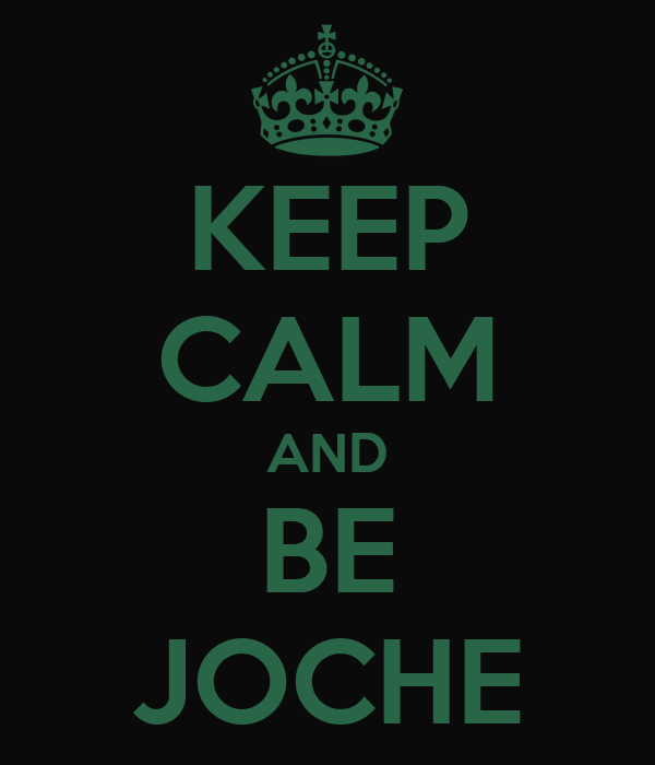 KEEP CALM AND BE JOCHE