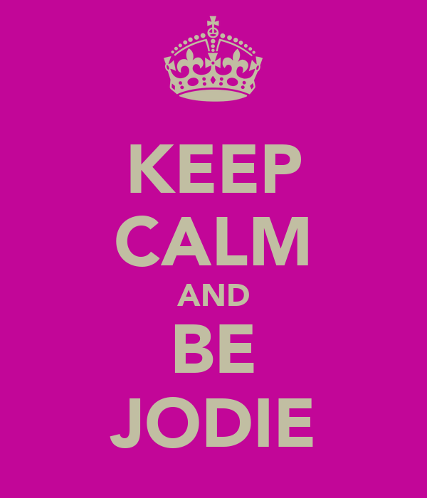 KEEP CALM AND BE JODIE