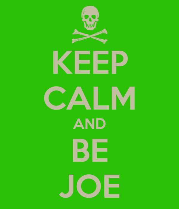 KEEP CALM AND BE JOE