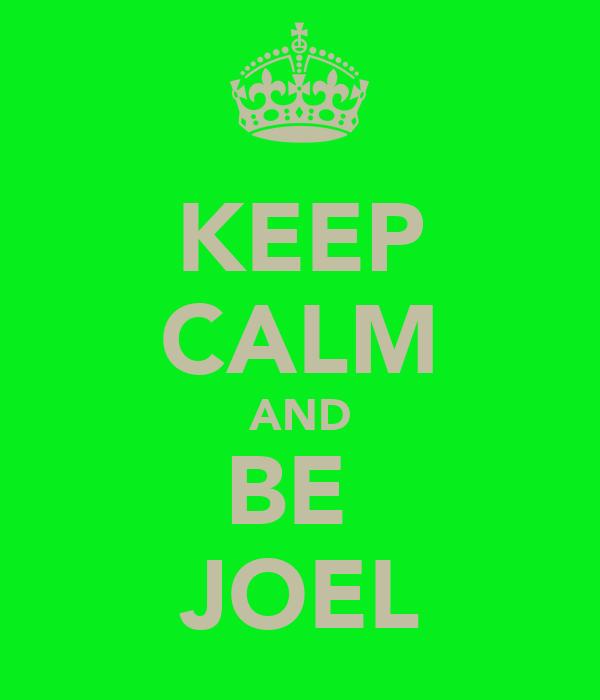 KEEP CALM AND BE  JOEL