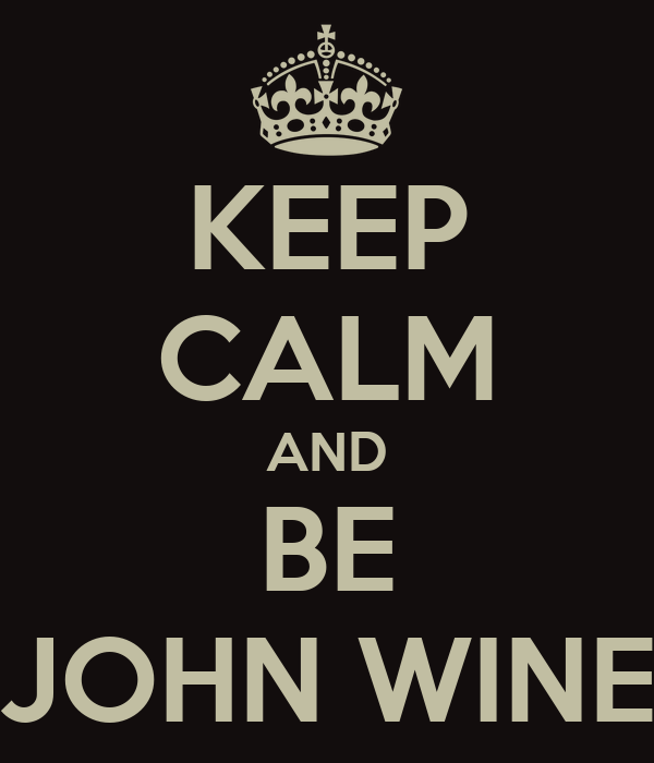 KEEP CALM AND BE JOHN WINE