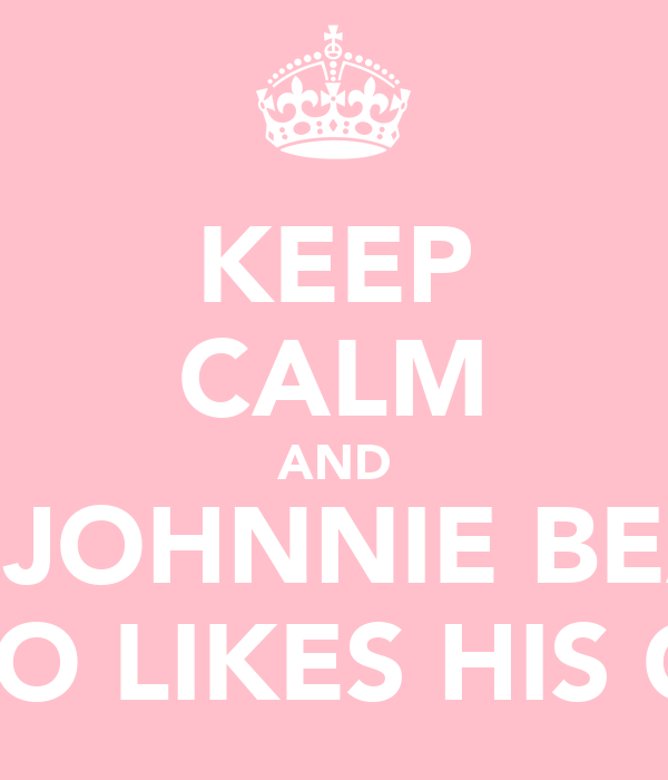 KEEP CALM AND BE JOHNNIE BEAN WHO LIKES HIS GAL