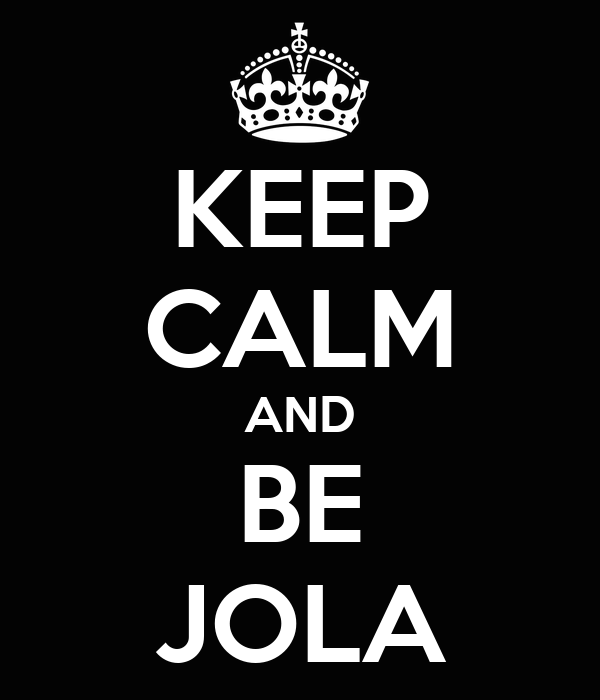 KEEP CALM AND BE JOLA