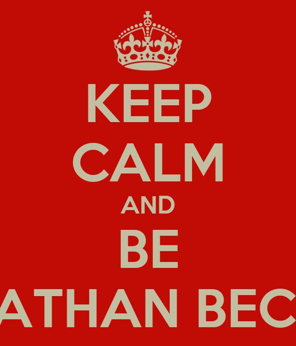 KEEP CALM AND BE JONNATHAN BECKHAM