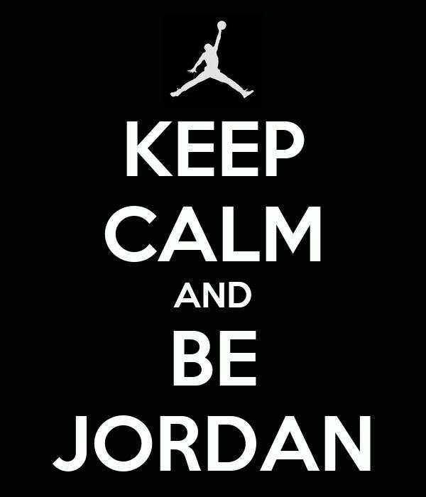 KEEP CALM AND BE JORDAN