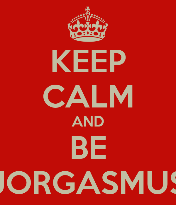 KEEP CALM AND BE JORGASMUS