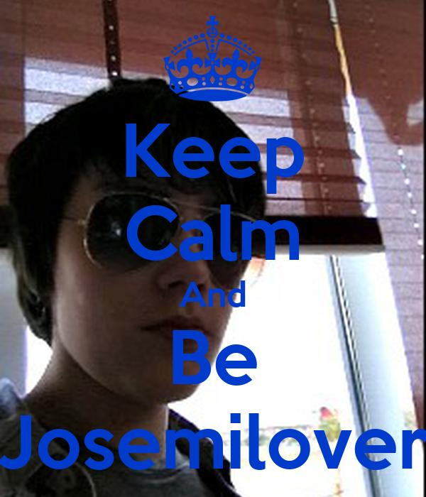 Keep Calm And Be Josemilover