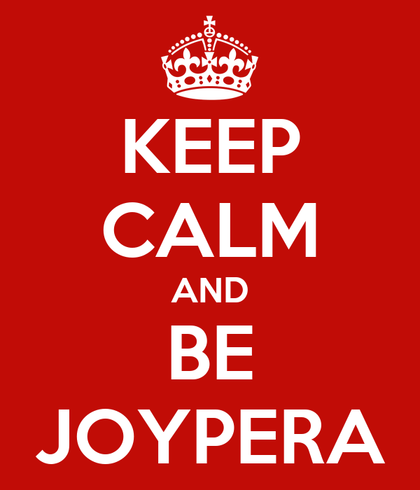 KEEP CALM AND BE JOYPERA