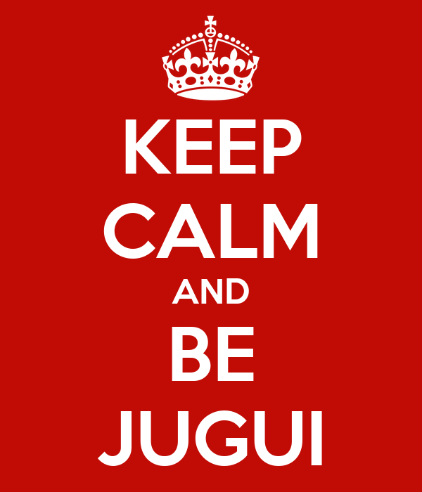 KEEP CALM AND BE JUGUI