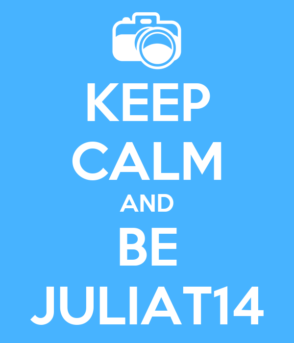 KEEP CALM AND BE JULIAT14