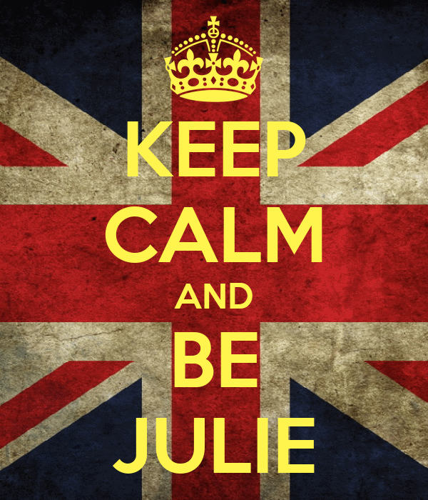 KEEP CALM AND BE JULIE