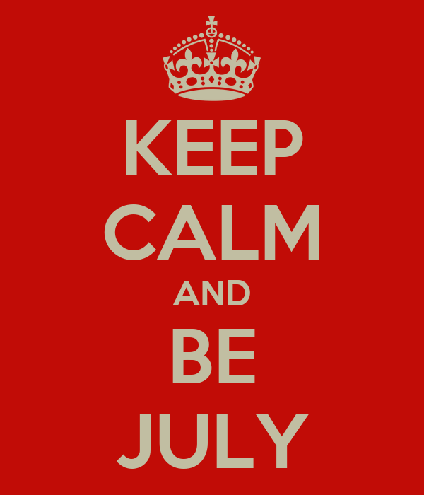 KEEP CALM AND BE JULY